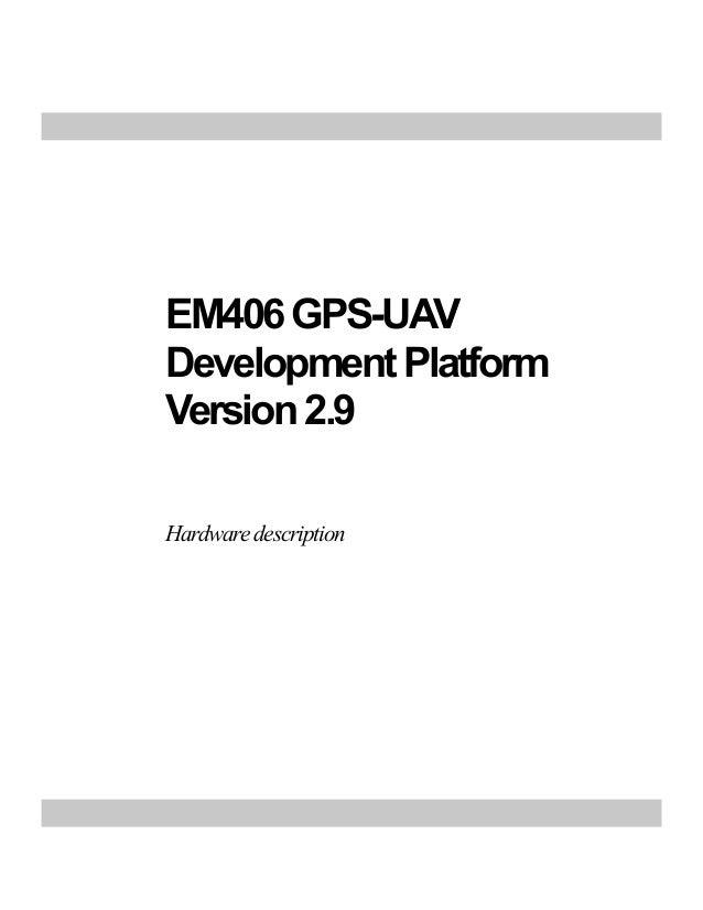 EM406 GPS-UAVDevelopment PlatformVersion 2.9Hardware description
