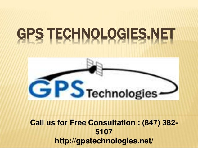 GPS TECHNOLOGIES.NET Call us for Free Consultation : (847) 382- 5107 http://gpstechnologies.net/