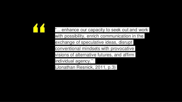""""""" """"... enhance our capacity to seek out and work with possibility, enrich communication in the exchange of speculative ide..."""