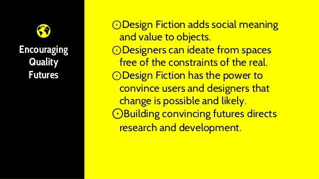 Encouraging Quality Futures ⊙Design Fiction adds social meaning and value to objects. ⊙Designers can ideate from spaces fr...