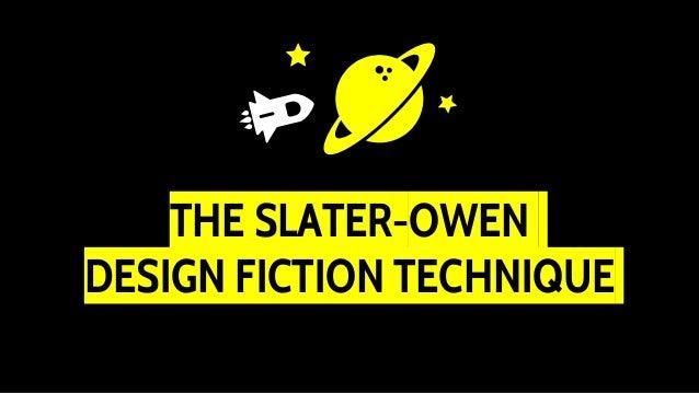 THE SLATER-OWEN DESIGN FICTION TECHNIQUE