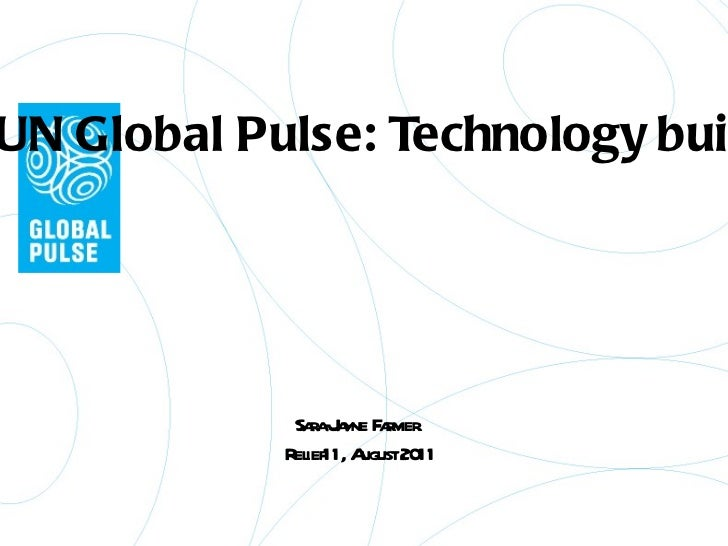 UN Global Pulse: Technology builds Sara-Jayne Farmer.  Relief11, August 2011