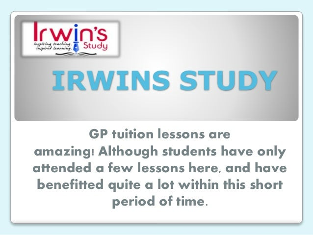 IRWINS STUDY GP tuition lessons are amazing! Although students have only attended a few lessons here, and have benefitted ...