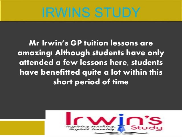 Mr Irwin's GP tuition lessons are amazing! Although students have only attended a few lessons here, students have benefitt...