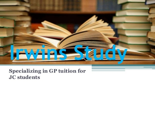 Irwins Study Specializing in GP tuition for JC students