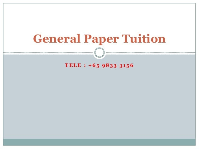 TELE : +65 9833 3156 General Paper Tuition