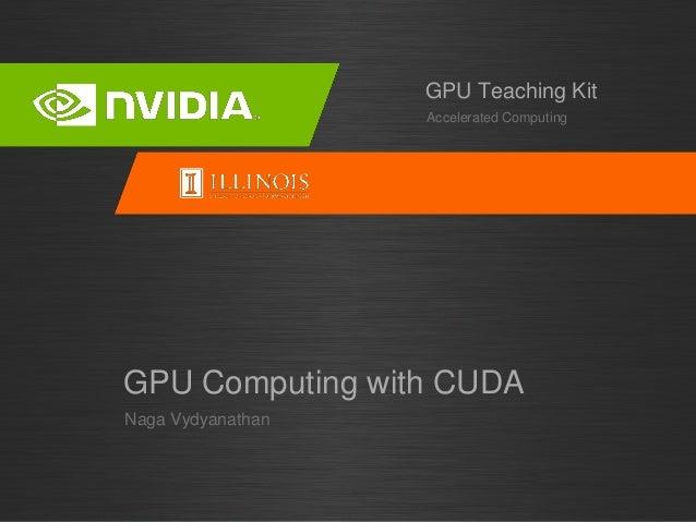 Naga Vydyanathan GPU Computing with CUDA Accelerated Computing GPU Teaching Kit