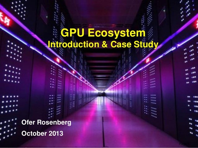 Page 1 GPU Ecosystem Introduction & Case Study Ofer Rosenberg October 2013