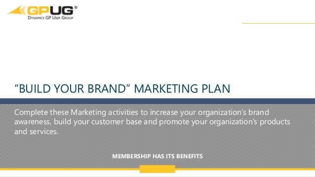 "@GPUG MEMBERSHIP HAS ITS BENEFITS 1 ""BUILD YOUR BRAND"" MARKETING PLAN Complete these Marketing activities to increase your..."