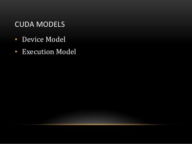 CUDA MODELS• Device Model• Execution Model