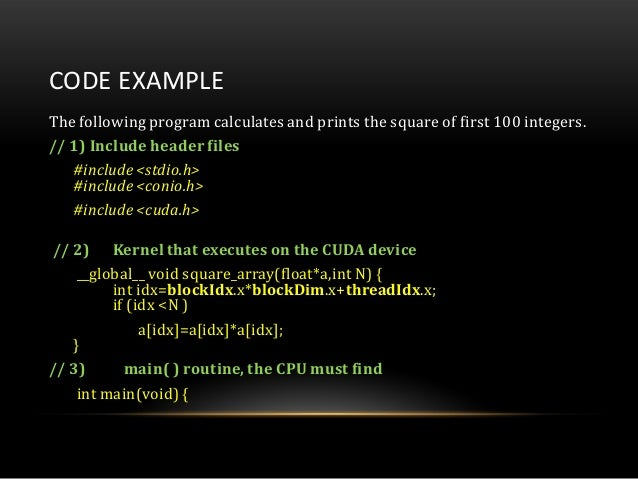 CODE EXAMPLEThe following program calculates and prints the square of first 100 integers.// 1) Include header files#includ...