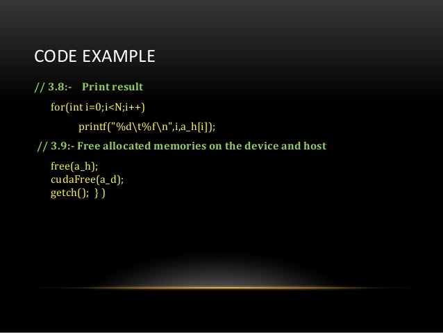 """CODE EXAMPLE// 3.8:- Print resultfor(int i=0;i<N;i++)printf(""""%dt%fn"""",i,a_h[i]);// 3.9:- Free allocated memories on the dev..."""