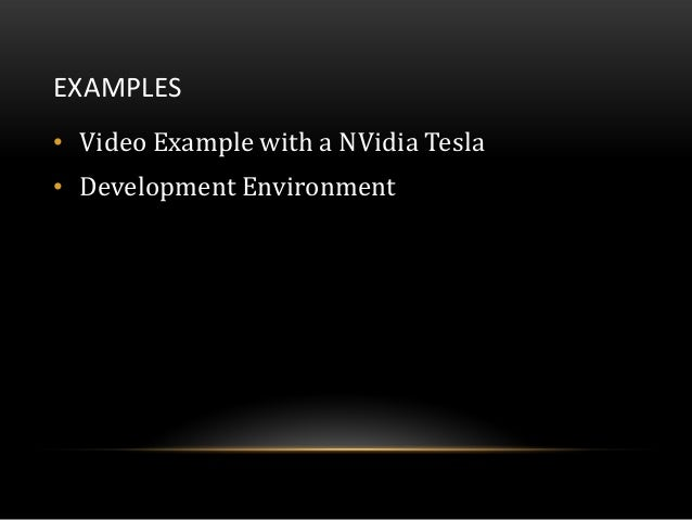 EXAMPLES• Video Example with a NVidia Tesla• Development Environment