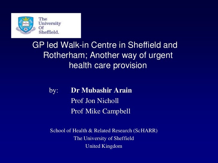 GP led Walk-in Centre in Sheffield and  Rotherham; Another way of urgent        health care provision    by:     Dr Mubash...