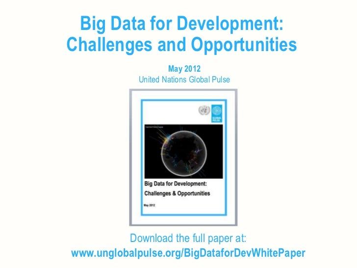 Big Data for Development:Challenges and Opportunities                    May 2012            United Nations Global Pulse  ...