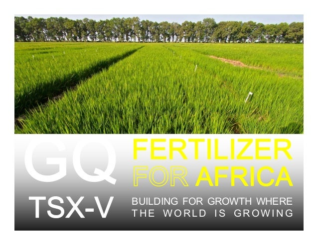 Click to edit Master title style FERTILIZER TSX-V AFRICA BUILDING FOR GROWTH WHERE T H E W O R L D I S G R O W I N G