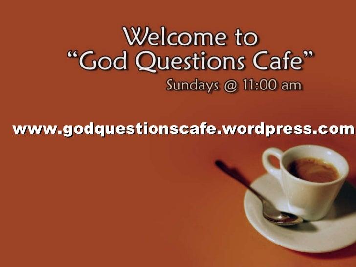 www.godquestionscafe.wordpress.com