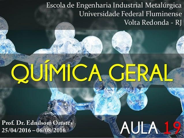 QUÍMICA GERAL Escola de Engenharia Industrial Metalúrgica Universidade Federal Fluminense Volta Redonda - RJ Prof. Dr. Edn...