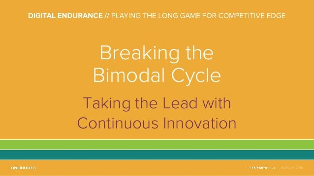 NOV 2-4, 2016 Breaking the Bimodal Cycle Taking the Lead with Continuous Innovation