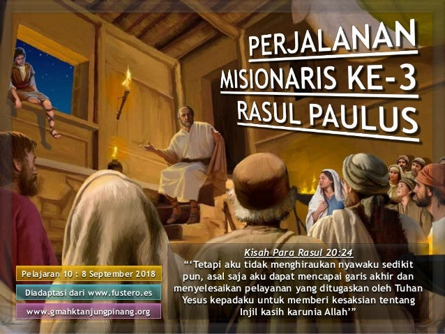 "Pelajaran 10 : 8 September 2018 Diadaptasi dari www.fustero.es www.gmahktanjungpinang.org Kisah Para Rasul 20:24 ""'Tetapi ..."