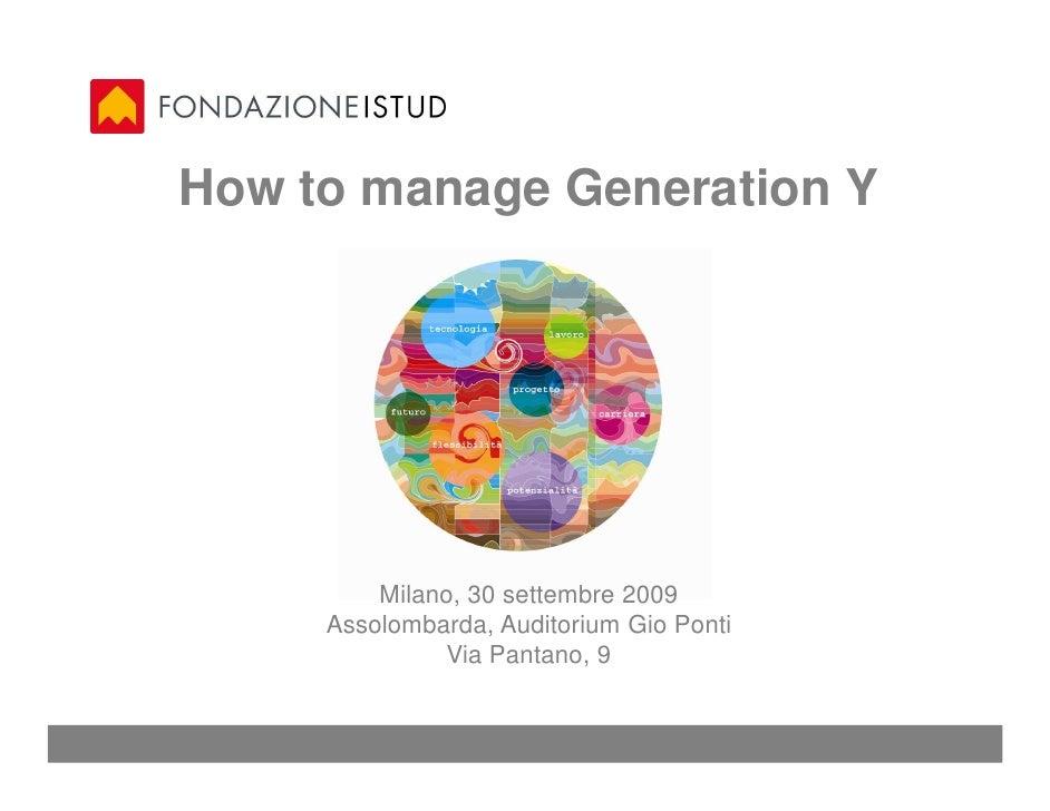 How to manage Generation Y              Milano, 30 settembre 2009      Assolombarda, Auditorium Gio Ponti               Vi...