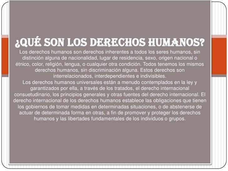 ¿Qué son los derechos humanos?Los derechos humanos son derechos inherentes a todos los seres humanos, sin distinción algun...
