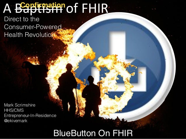 BlueButton On FHIR Mark Scrimshire HHS/CMS 