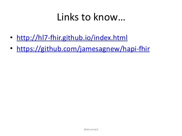 """@ekivemark Links""""to""""know… • http://hl7@fhir.github.io/index.html"""" • https://github.com/jamesagnew/hapi@fhir"""