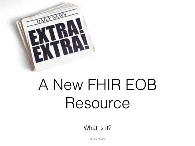 A New FHIR EOB Resource What is it? @ekivemark