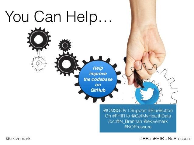 You Can Help… @CMSGOV I Support #BlueButton On #FHIR to @GetMyHealthData  /cc:@N_Brennan @ekivemark #NOPressure @ekivemar...
