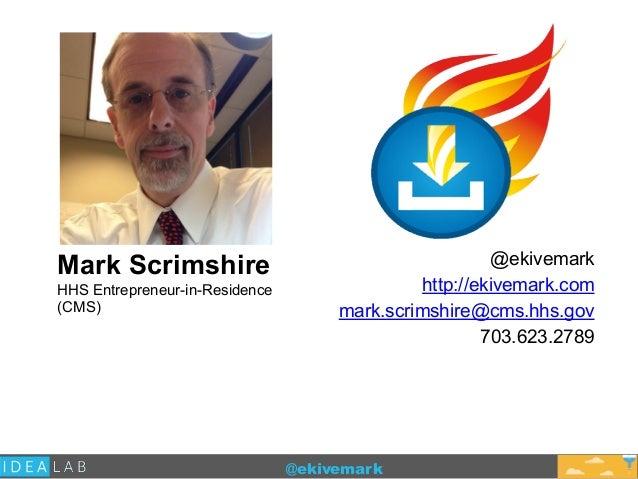 @ekivemark Mark Scrimshire HHS Entrepreneur-in-Residence (CMS) @ekivemark http://ekivemark.com mark.scrimshire@cms.hhs.gov...
