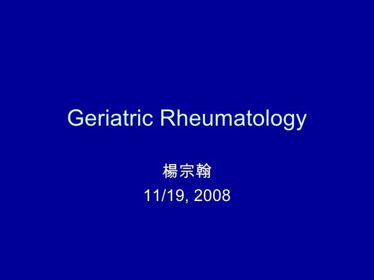 Geriatric Rheumatology 楊宗翰 11/19, 2008