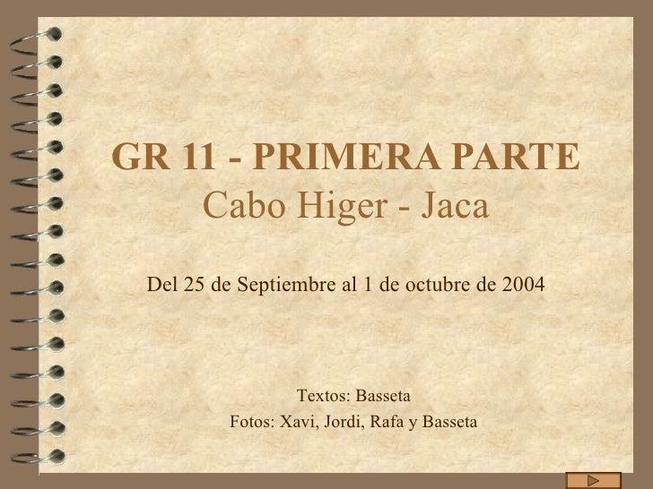 GR 11 - PRIMERA PARTE Cabo Higer - Jaca Del 25 de Septiembre al 1 de octubre de 2004 Textos: Basseta Fotos: Xavi, Jordi, R...