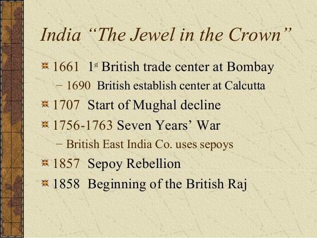"India ""The Jewel in the Crown"" 1661 1st British trade center at Bombay – 1690 British establish center at Calcutta 1707 St..."