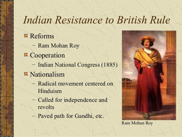 Impact of British rule in India Positive: – Western education – Social reforms • Keep the caste system – Technology • Rail...