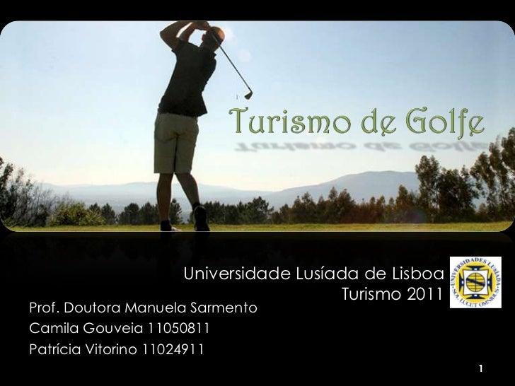 Universidade Lusíada de Lisboa                                      Turismo 2011Prof. Doutora Manuela SarmentoCamila Gouve...