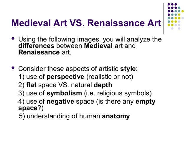 """a comparison of the paintings from the medieval and renaissance periods Scholars no longer believe that the renaissance marked an abrupt break with medieval values, as is suggested by the french word renaissance, literally """" rebirth"""" rather, historical sources suggest that interest in nature, humanistic learning, and individualism were already present in the late medieval period and became."""