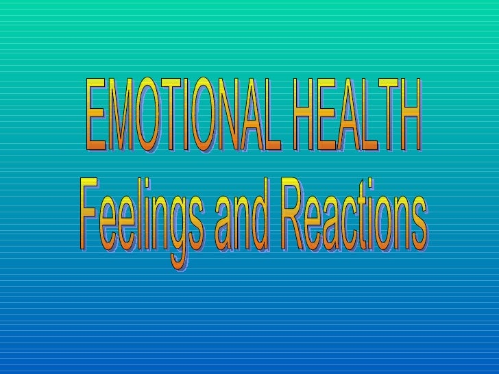 EMOTIONAL HEALTH Feelings and Reactions