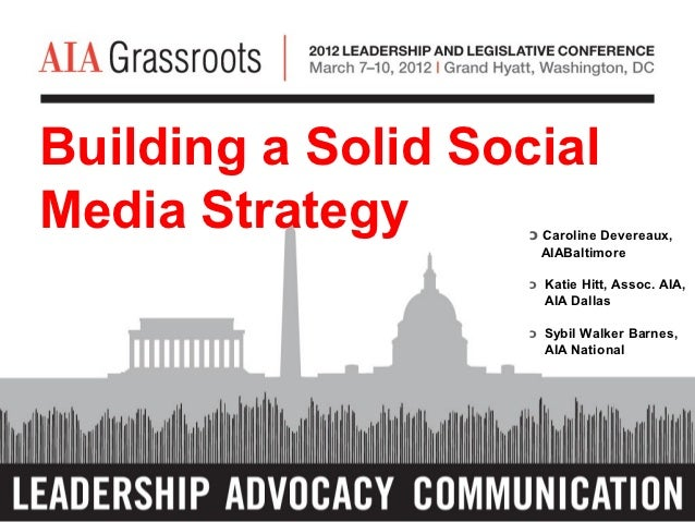Building a Solid SocialMedia Strategy      ͻ Caroline Devereaux,                     AIABaltimore                    ͻ Kat...