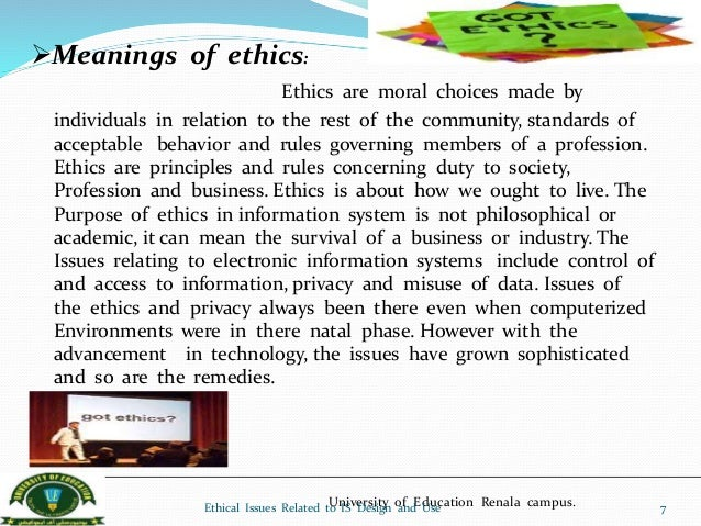 ethical issues in information systems privacy This paper discusses the ethical issues in the information systems, such as the privacy, security, system quality and relevant techniques it references the research from the developed countries.