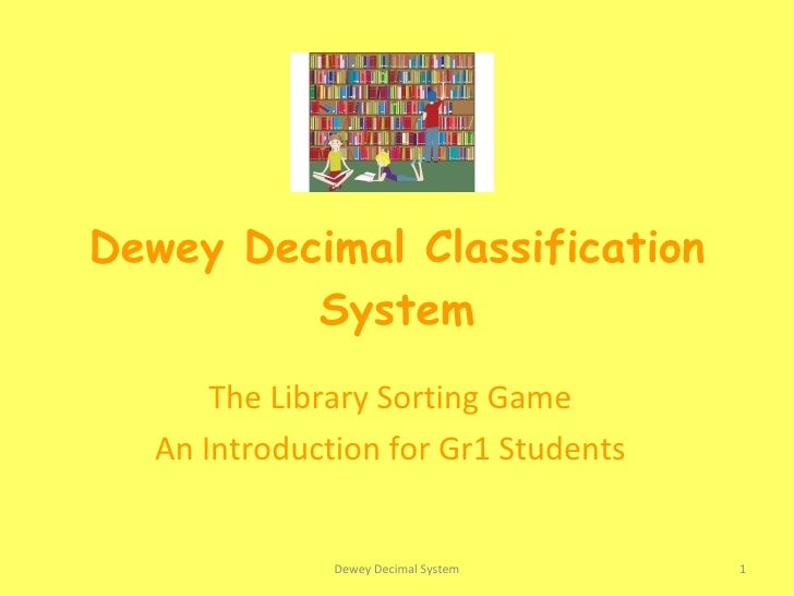 Dewey Decimal Classification System The Library Sorting Game An Introduction for Gr1 Students Dewey Decimal System