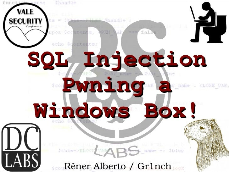 SQL Injection  Pwning aWindows Box!  Rêner Alberto / Gr1nch