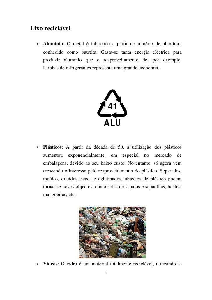Lixo reciclável    ●   Alumínio: O metal é fabricado a partir do minério de alumínio,       conhecido como bauxita. Gasta-...