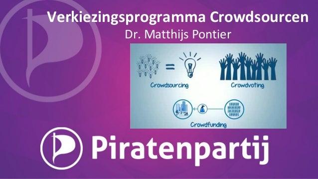 Verkiezingsprogramma Crowdsourcen Dr. Matthijs Pontier
