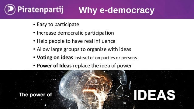 • Easy to participate • Increase democratic participation • Help people to have real influence • Allow large groups to org...