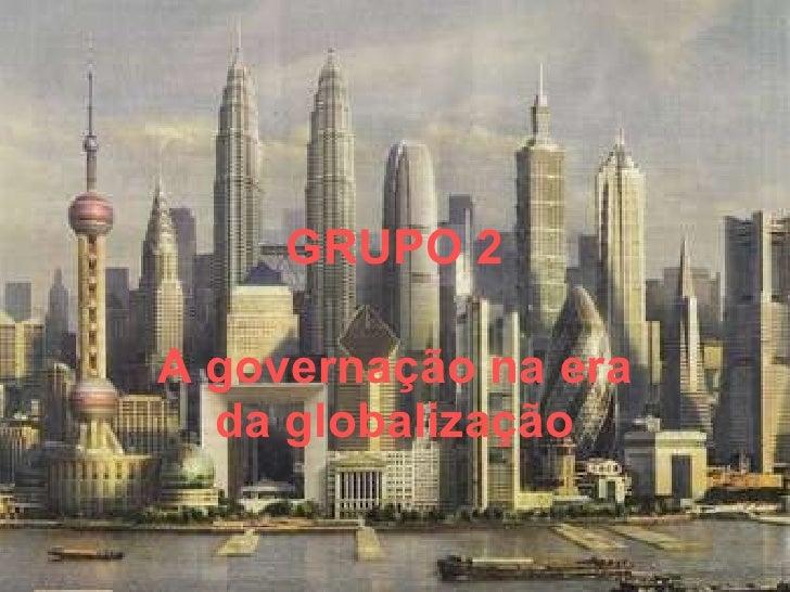 GRUPO 2 A governação na era da globalização