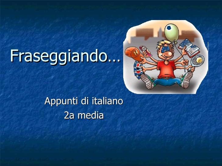 Fraseggiando… Appunti di italiano 2a media