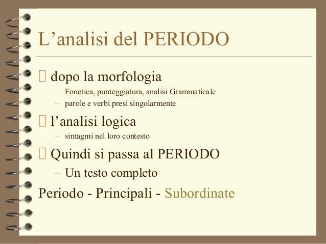 L'analisi del PERIODOdopo la morfologia– Fonetica, punteggiatura, analisi Grammaticale– parole e verbi presi singolarmente...