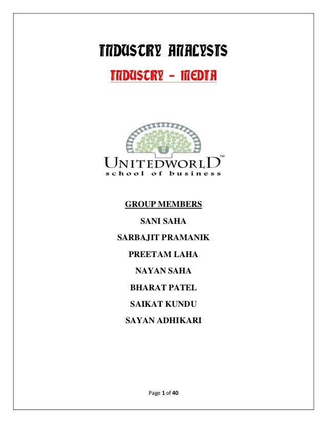 Page 1 of 40 INDUSTRY ANALYSIS INDUSTRY – MEDIA GROUP MEMBERS SANI SAHA SARBAJIT PRAMANIK PREETAM LAHA NAYAN SAHA BHARAT P...