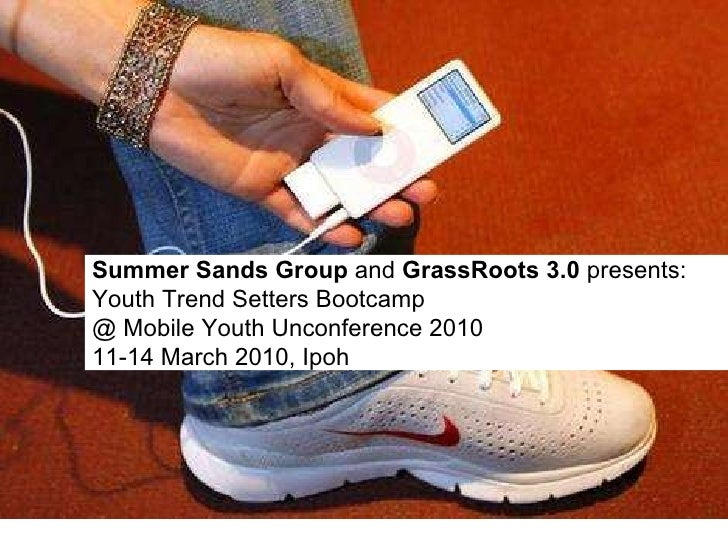 Summer Sands Group  and  GrassRoots 3.0  presents: Youth Trend Setters Bootcamp  @ Mobile Youth Unconference 2010 11-14 Ma...